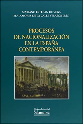 Procesos de nacionalización en la España contemporánea: Amazon.es: Esteban de Vega, Mariano, Calle Velasco, Mª Dolores de la (Eds.): Libros