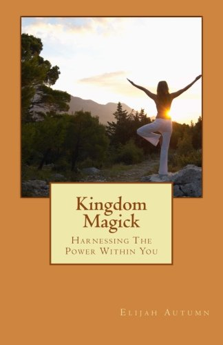 Kingdom Magick: Harnessing The Power Within You (Volume - Magick Kingdom