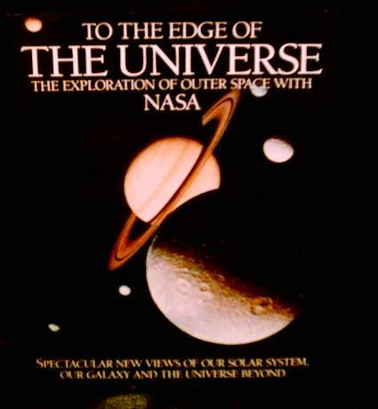 To the Edge of the Universe: The Exploration of Outer Space With Nasa