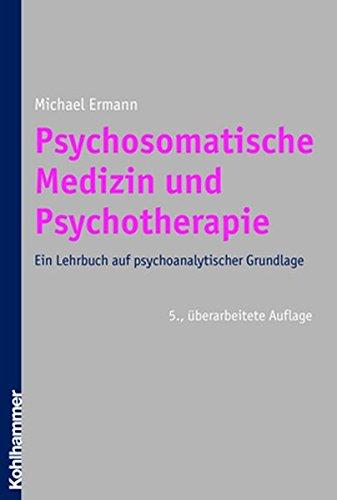 Psychosomatische Medizin und Psychotherapie: Ein Lehrbuch auf psychoanalytischer Grundlage