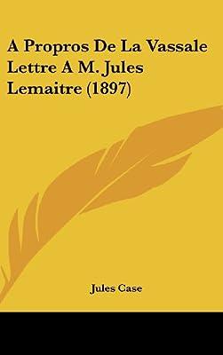 A Propros De La Vassale Lettre A M Jules Lemaitre 1897