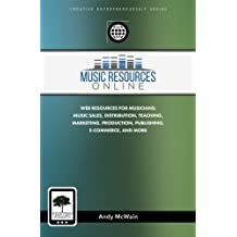 Music Resources Online: Web Resources for Musicians: Music Sales, Distribution, Teaching, Marketing, Production, Publishing, E-Commerce, and More (Creative Entrepreneurship Series)