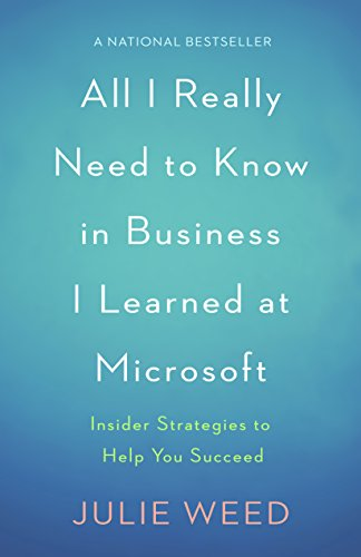 Download All I Really Need to Know in Business I Learned at Microsoft: Insider Strategies to Help You Succeed Pdf