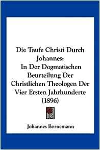 Die Taufe Christi Durch Johannes: In Der Dogmatischen Beurteilung Der