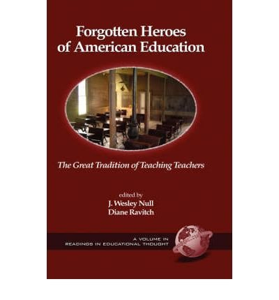 [ [ [ Forgotten Heroes of American Education: The Great Tradition of Teaching Teachers (Hc) [ FORGOTTEN HEROES OF AMERICAN EDUCATION: THE GREAT TRADITION OF TEACHING TEACHERS (HC) BY Null, J. Wesley ( Author ) Jan-01-2006[ FORGOTTEN HEROES OF AMERICAN EDUCATION: THE GREAT TRADITION OF TEACHING TEACHERS (HC) [ FORGOTTEN HEROES OF AMERICAN EDUCATION: THE GREAT TRADITION OF TEACHING TEACHERS (HC) BY NULL, J. WESLEY ( AUTHOR ) JAN-01-2006 ] By Null, J. Wesley ( Author )Jan-01-2006 Hardcover