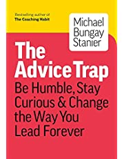 The Advice Trap: Be Humble, Stay Curious & Change the Way You Lead Forever
