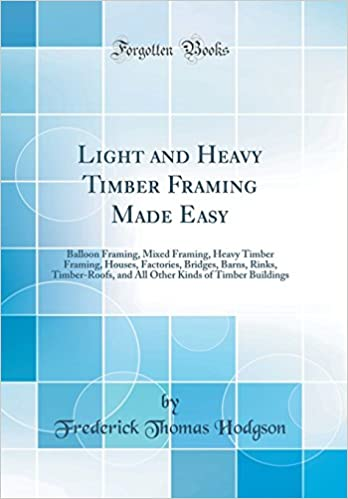 Light and Heavy Timber Framing Made Easy: Balloon Framing, Mixed ...
