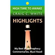 Highlights: My Best Bible Prophecy Commentaries (High Time to Awake Book 8)