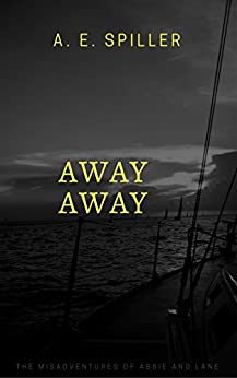 Away Away: The Misadventures of Abbie and Lane by [Spiller, April]