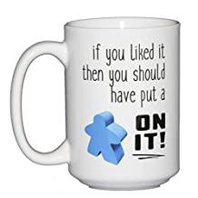 If You Liked It Then You Should Have Put a MEEPLE On It - Funny Coffee Mug for Board Game Geeks