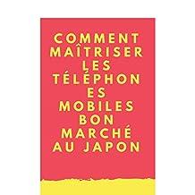 Comment maîtriser les téléphones mobiles bon marché au Japon: Japan's commitment Basic books to master mobile phones (French Edition)