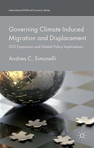 Governing Climate Induced Migration and Displacement: IGO Expansion and Global Policy Implications (International Politi