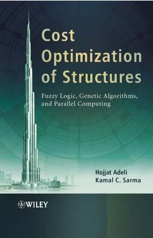 Cost Optimization of Structures: Fuzzy Logic, Genetic Algorithms, and Parallel Computing by Wiley