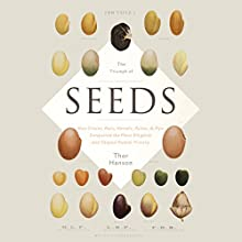 The Triumph of Seeds: How Grains, Nuts, Kernels, Pulses & Pips Conquered the Plant Kingdom and Shaped Human History Audiobook by Thor Hanson Narrated by Marc Vietor