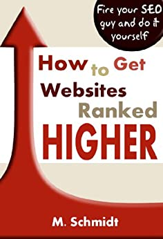 How To Get Websites Ranked Higher by [Schmidt, M]