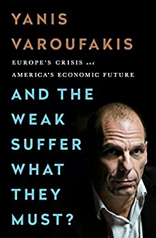 And the Weak Suffer What They Must?: Europe's Crisis and America's Economic Future by [Varoufakis, Yanis]