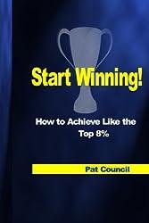 Start Winning!: How to Achieve Like the Top 8 Percent