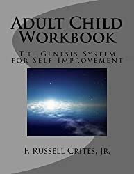Adult Child Workbook: The Genesis System for Self-Improvement