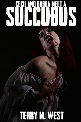 Cecil & Bubba meet a Succubus: A Short Horror/Comedy Tale