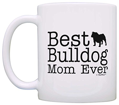 Dog Lover Mug Best Bulldog Mom Ever Dog Puppy Supplies Gift Coffee Mug Tea Cup White 2