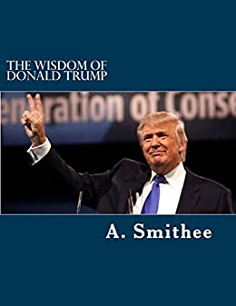 The Wisdom Of Donald Trump Words For All Americans Kindle Edition