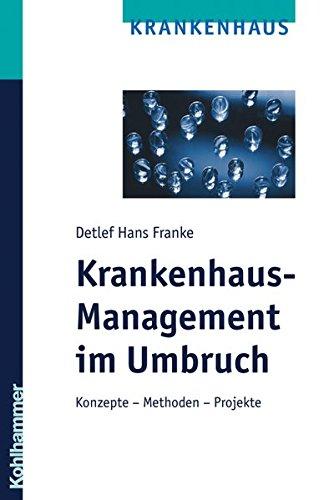 Krankenhaus-Management im Umbruch: Konzepte - Methoden - Projekte