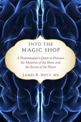 BY Doty, James R., M.D. ( Author ) [ Into the Magic Shop ] 02-2016 Hardcover