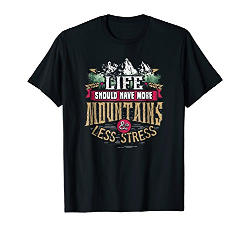 Life Should Have More Mountains Less Stress Outdoor T-Shirt -
