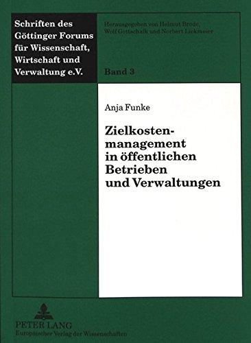 Zielkostenmanagement in öffentlichen Betrieben und Verwaltungen (Schriften des Göttinger Forums für Wissenschaft, Wirtschaft und Verwaltung e.V.) (German Edition) by Peter Lang GmbH, Internationaler Verlag der Wissenschaften