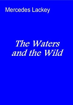 The Waters and the Wild by [Lackey, Mercedes]