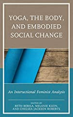 Yoga, the Body, and Embodied Social Change          is the first collection to gather together prominent scholars on yoga and the body. Using an intersectional lens, the essays examine yoga in the United States as a complex cu...