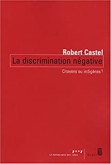 La discrimination négative : citoyens ou indigènes ?, Castel, Robert