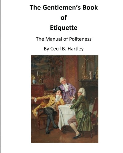 The Gentlemen's Book of Etiquette: The Manual of Politeness by CreateSpace Independent Publishing Platform