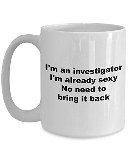Investigator Mug - I'm An Investigator I'm Already Sexy No N