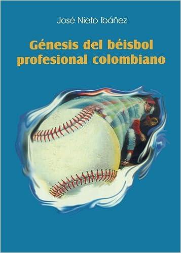 Génesis del béisbol profesional colombiano (Spanish Edition): José Nieto Ibáñez: 9789589676752: Amazon.com: Books