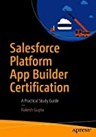 Salesforce Platform App Builder Certification: A Practical Study Guide Front Cover