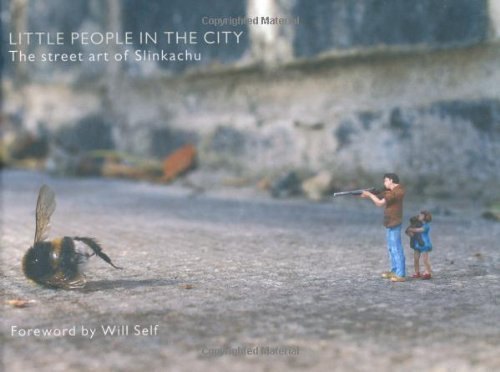 Little People In The City: The Street Art Of Slinkachu (foreword By Will Self) 2nd (second) Edition (2008)