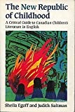 The New Republic of Childhood : A Critical Guide to Canadian Children's Literature in English, Egoff, Sheila A. and Saltman, Judith, 0195405765