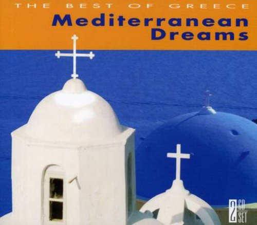 Mediterranean Dreams: The Best of Greece : 2CD Set
