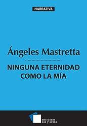 Ninguna eternidad como la mía (Narrativa) (Spanish Edition)