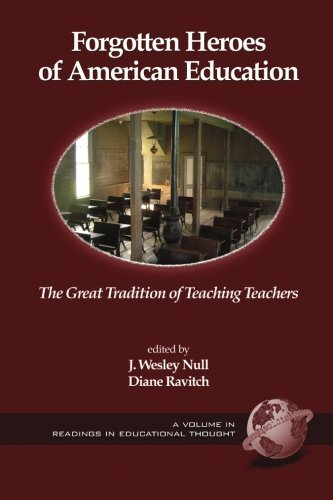 Forgotten Heroes of American Education: The Great Tradition of Teaching Teachers (Readings in Educational Thought)