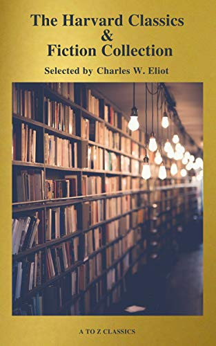 The Complete Harvard Classics and Shelf of Fiction (A to Z Classics) (English Edition)