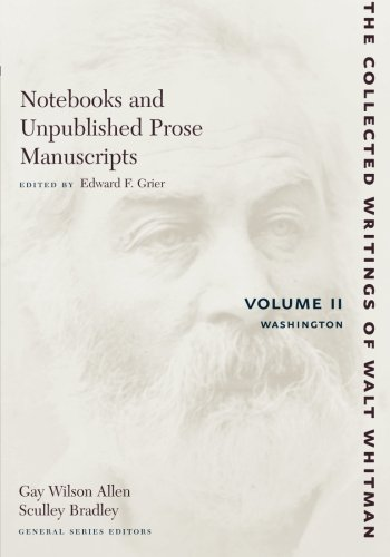 Notebooks and Unpublished Prose Manuscripts: Volume II: Washington (The Collected Writings of Walt Whitman) (Notebooks Unpublished)