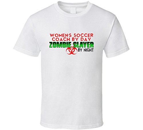 Women's Soccer Coach By Day Zombie Slayer By Night Halloween Costume Job T Shirt XL White
