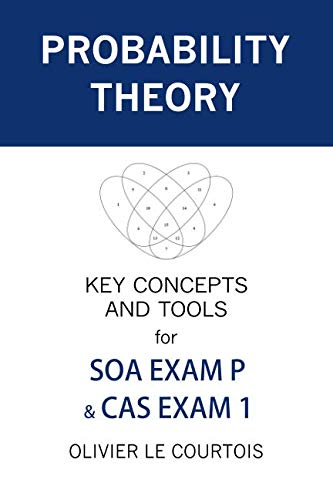 Key Concepts and Tools for SOA Exam P & CAS Exam 1 ()
