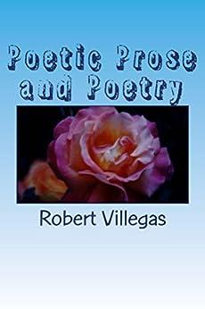 Poetic Prose and Poetry by [Villegas, Robert]