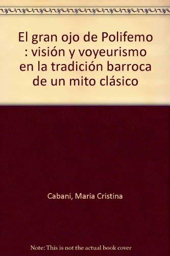 Gran Anejo - El gran ojo de polifemo: Vision y voyeurismo en la tradicion barroca de un mito clasico (Anejos, 67)