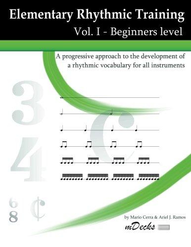 Elementary Rhythmic Training Vol. I: A progressive approach to the development of a rhythmic vocabulary for all instruments. Beginners level. pdf