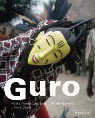 (Guro: Masks, Performances, and Master Carvers in Ivory Coast)
