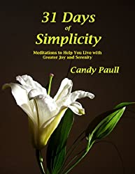 31 Days of Simplicity: Meditations to Help You Live With Greater Joy and Serenity (31 Days Series)